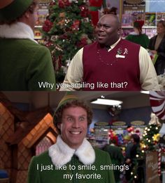 """Why are you smiling like that?"" - Elf"