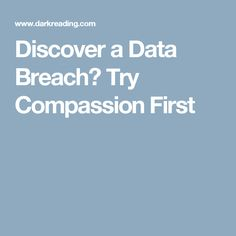 Discover a Data Breach? Try Compassion First