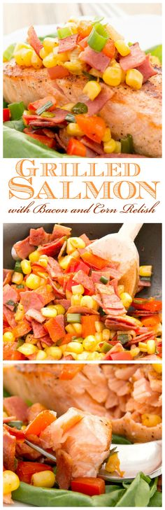 Just one more reason to celebrate Summer is with this savory Grilled Salmon with Bacon and Corn Relish.
