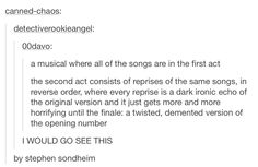 YES. SONDHEIM, PLEASE DO WRITE THIS. MAYBE MAKE IT ABOUT MURDER BECAUSE I LIKE YOUR MUSICALS ABOUT MURDER BEST. *cough* Sweeney Todd *cough*