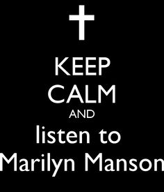 KEEP CALM AND listen to Marilyn Manson