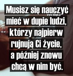Oni nie zasługują na twoje towarzystwo... Real Quotes, Wise Quotes, Words Quotes, Wise Words, Sayings, Fight For Your Dreams, Life Thoughts, Inspirational Thoughts, Positive Quotes