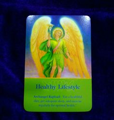 "This week's intuitive card guidance from Doreen Virtue's ""Archangel Oracle Cards"" 'Healthy Lifestyle' Archangel Raphael: "" Eat a healthful diet, get adequate sleep, and exercise regularly for optimal health."""