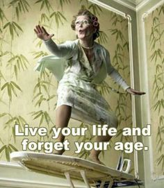 "Very true, no ""growing old gracefully"" for me! afraid ironing board would no longer hold me but I can surf a mean bed I'll just say!!"