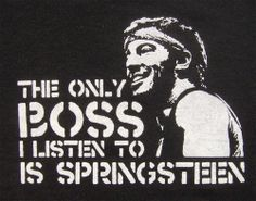 The only Boss I listen to is Springsteen.