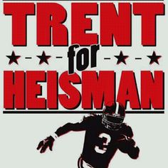 Trent for HEISMAN! Let's face it, when the entire defensive line from the opposing team can't even stop him, who can? :)