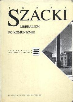 Liberalizm po komunizmie, Jerzy Szacki, Znak, 1994, http://www.antykwariat.nepo.pl/liberalizm-po-komunizmie-jerzy-szacki-p-14386.html