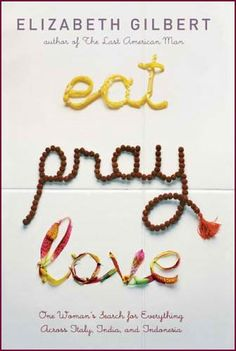 Eat, Pray, Love...great journey