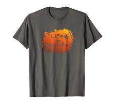 Life is Colorful T-Shirt Cool Tee Shirts, Cool Tees, T Shirt, Colorful, Cool Stuff, Mens Tops, Life, Fashion, Supreme T Shirt