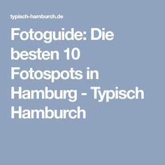 Fotoguide: Die besten 10 Fotospots in Hamburg - Typisch Hamburch