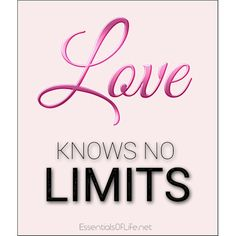 Do you agree that love knows no limits?  Think carefully now... - https://essentialsoflife.net/?p=7641