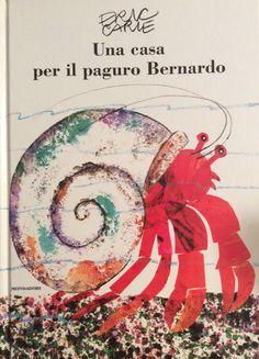 da Eric Carle, Una casa per il paguro Bernardo, 2013, Mondadori A poco a poco, durante l'anno, era cresciuto e presto avrebbe dovuto trovarsi un'altra casa, più grande. Però si era molto affezionato...