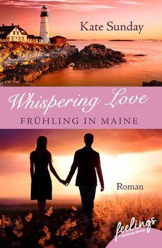 """""""Whispering Love: Frühling in Maine"""" von Kate Sunday - ein Roman mit Großen Gefühlen von feelings!"""