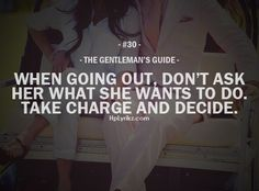The Gentleman's Guide I think it's nice to ask if she would like to do something. You wouldn't want to plan to do something she hated. Gentleman Stil, Gentleman Rules, True Gentleman, Gentlemans Club, Love Quotes, Inspirational Quotes, People Quotes, Lyric Quotes, Quotes Quotes