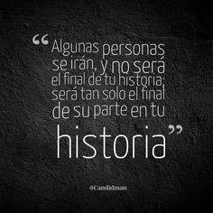 """""""Algunas personas se irán, y no será el final de tu historia; será tan solo el final de su parte en tu historia"""". @candidman #Frases #Desamor"""