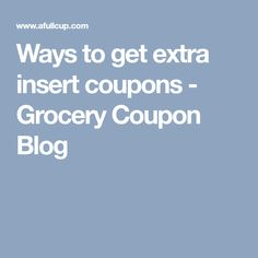 Ways to get extra insert coupons - Grocery Coupon Blog