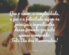 Que o amor, a cumplicidade, a paz e a felicidade sejam os principais ingredientes dessa jornada que está apenas começando. Feliz Dia dos Namorados!