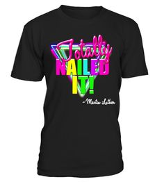"# Totally Nailed It Martin Luther 80's Retro Funny Reformation .  Special Offer, not available in shops      Comes in a variety of styles and colours      Buy yours now before it is too late!      Secured payment via Visa / Mastercard / Amex / PayPal      How to place an order            Choose the model from the drop-down menu      Click on ""Buy it now""      Choose the size and the quantity      Add your delivery address and bank details      And that's it!      Tags: October of 2017 marks…"