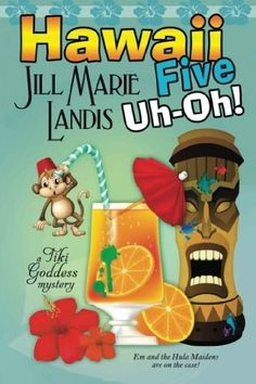 Hawaii Five Uh-Oh! (2016) (The fifth book in the Tiki Goddess series) A novel by Jill Marie Landis