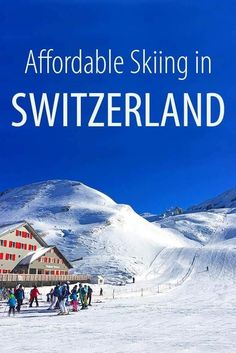 Practical tips for booking budget - friendly Swiss ski holidays, including the list of cheap ski resorts and suggested hotels for an affordable family ski vacation in Switzerland.