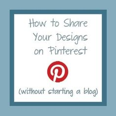 How to Share Your Own Work on Pinterest (without starting a blog) by kelseyinfo