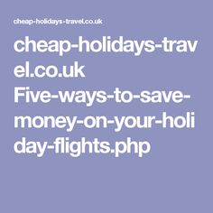 cheap-holidays-travel.co.uk Five-ways-to-save-money-on-your-holiday-flights.php
