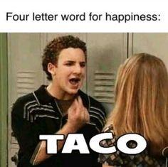 Taco/ Tacos make me happy / I heart Tacos