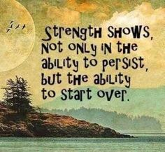 Strength shows when you persist and overcome any obstacles
