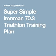 Super Simple Ironman 70.3 Triathlon Training Plan