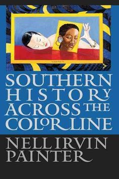 """""""Southern History Across the Color Line"""" by Nell Irvin Painter, speaker for the 2015 lecture series."""