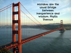 Mistakes are the usual bridge between inexperience and wisdom. #Phyllis #Theroux