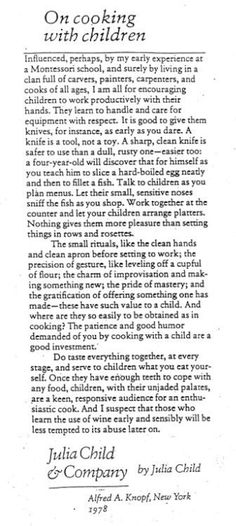 Julia Child said it best. I am so excited to spend hours of fun in the kitchen with my kids. I just hope they are interested.