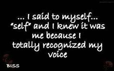 I hear this in Mary Ellen's voice So True, Read More, I Laughed, The Voice, Self, Songs, Thoughts, My Love, Quotes