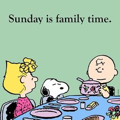 Sunday is Family time. Peanuts gang.