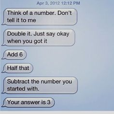 """This is quite possibly the most ridiculous """"trick"""" I've ever seen. Let me try another one, it will blow your mind. Think of a number, ANY number. Add Subtract your number. Your answer is << 1 + 2 + 8 / 4 - So no, lol. Funny Texts Jokes, Text Jokes, Stupid Funny Memes, Funny Relatable Memes, Haha Funny, Funny School Jokes, Funny Comebacks, Funny Puns, Quizzes Funny"""
