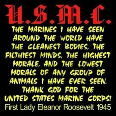 First Lady Eleanor Roosevelt on the U. Marine Quotes, Usmc Quotes, Military Quotes, Military Humor, Military Life, Usmc Humor, Military Terms, Military History, Marine Corps Humor