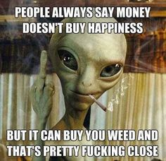 Humor - The Best Weed Jokes and Memes for - Page 3 Funny Weed Memes, Weed Jokes, Weed Humor, Funny Cartoons, Money Doesnt Buy Happiness, Stoner Humor, Stoner Quotes, Jokes Quotes, Weed Pictures
