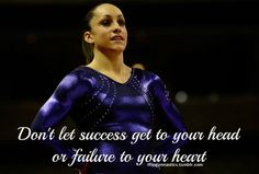 Don't let success get to your head or failure to your heart.