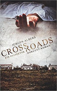 Buchvorstellung: Crossroads: Ein Inspektor Norcott-Roman - Jürgen Albers https://www.mordsbuch.net/2017/06/13/buchvorstellung-crossroads-ein-inspektor-norcott-roman-j%C3%BCrgen-albers/