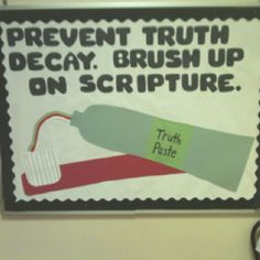 """""""Prevent truth decay. Brush up on your scripture."""" giant tooth brush and """"truth"""" paste."""