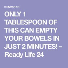 ONLY 1 TABLESPOON OF THIS CAN EMPTY YOUR BOWELS IN JUST 2 MINUTES! – Ready Life 24