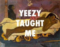 flyartproductions:  The spirit of the dead reupholstered my pussy Spirit of the Dead Watching (Manao tupapau) (1892), Paul Gauguin / Blame Game, Kanye West  Ten years since The College Dropout, well, on February 10. Happy ten years Kanye West!#YeezyTaughtMe