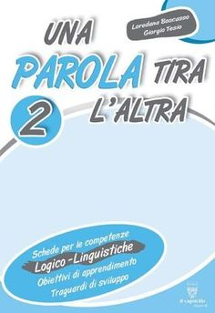 "Cover of ""Una parola tira l'altra How To Speak Italian, Italian Language, Learning Italian, Home Schooling, Any Book, My Teacher, Primary School, Reading Comprehension, Free Books"