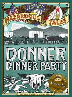 Nathan Hale's Hazardous Tales: Donner Dinner Party by Nathan Hale -- New Books Guide January 2016 -- For more information click here: http://gilfind.ega.edu/vufind/Record/155358