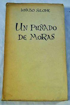Un puñado de moras / Ignazio Silone ; [traducción de Julián Ayesta] - Madrid : Artola, 1955