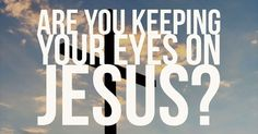 When you keep your eyes on Jesus, He can change you from the inside out!