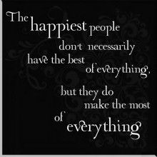 The Happiest People Don't Necessarily Have The Best Of Everything, But They Make The Most Of Everything Happy People, Everything, Wisdom, Good Things, Kidsroom, Sayings, Reading, Words, Quotes