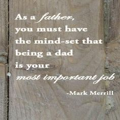 Mark Merrill on Single Dad Ideas of Single Dad even tho - Single Dad - Ideas of Single Dad - Mark Merrill on Single Dad Ideas of Single Dad even though you couldnt be together and be happy he does put them first Being A Dad Is Your Most Important Job Fatherhood Quotes, Father Quotes, Son Quotes, Sister Quotes, Baby Quotes, Daughter Quotes, Family Quotes, To My Daughter, Being A Dad Quotes