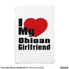 I Love My Ohioan Girlfriend Case For The iPad Mini