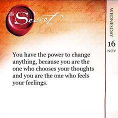 You have the power to change anything, because you are the one who chooses your thoughts and you are the one who feels your feelings. Every day you can master your thoughts to create an inspiring life with The Secret Daily Teachings App: http://apple.co/1 http://www.loaspower.com/smart-social-media-user/